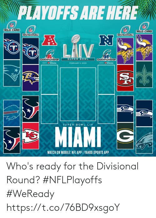 Memes, Nfl, and Sports: PLAYOFFS ARE HERE  NFL  NFL  WILD CARD  NFL  NFL  (WILD CARD  DIVISIONAL  DIVISIONAL  LAIV  SUPER BOWL  CHAMPIONSHIP  CHAMPIONSHIP  PESEI r / turbotax.  PRESEVID r / turbotax.  FEBRUARY 2, 2020  TB  SUPER B OWL LIV  MIAMI G  WATCH ON MOBILE: NFL APP | YAHOO SPORTS APP Who's ready for the Divisional Round? #NFLPlayoffs #WeReady https://t.co/76BD9xsgoY