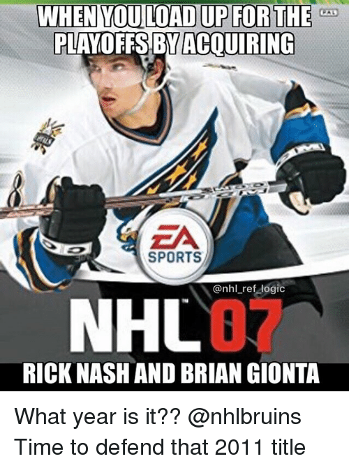 Logic, Memes, and National Hockey League (NHL): PLAYOFFS BY ACQUIRING  SPORTS  @nhl_ref logic  NHL  RICK NASH AND BRIAN GIONTA What year is it?? @nhlbruins Time to defend that 2011 title