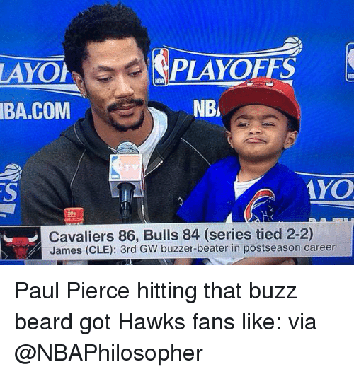 Beard, Nba, and Paul Pierce: PLAYOFFS S  LAYOh  NBA  BA COM  Cavaliers 86, Bulls 84 (series tied 2-2)  James (CLE): 3rd GW buzzer beater in postseason career Paul Pierce hitting that buzz beard got Hawks fans like: via @NBAPhilosopher
