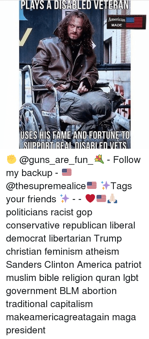 America, Feminism, and Friends: PLAYS A DISABLED VETERAN  American  MADE  USES HIS FAME AND FORTUNE TO  SUPPORT REALDISARILED VETS ✊ @guns_are_fun_💐 - Follow my backup - 🇺🇸 @thesupremealice🇺🇸 ✨Tags your friends ✨ - - ❤️🇺🇸🙏🏻 politicians racist gop conservative republican liberal democrat libertarian Trump christian feminism atheism Sanders Clinton America patriot muslim bible religion quran lgbt government BLM abortion traditional capitalism makeamericagreatagain maga president