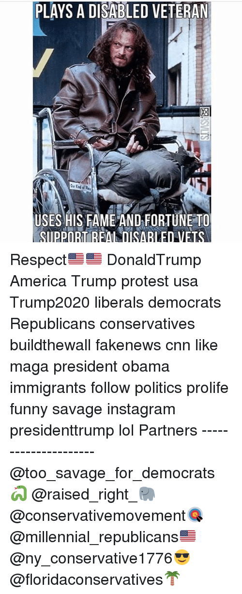 America, cnn.com, and Funny: PLAYS A DISABLED VETERAN  USES HIS FAME AND FORTUNE TO  SIpPORT REA DISABLED VETS Respect🇺🇸🇺🇸 DonaldTrump America Trump protest usa Trump2020 liberals democrats Republicans conservatives buildthewall fakenews cnn like maga president obama immigrants follow politics prolife funny savage instagram presidenttrump lol Partners --------------------- @too_savage_for_democrats🐍 @raised_right_🐘 @conservativemovement🎯 @millennial_republicans🇺🇸 @ny_conservative1776😎 @floridaconservatives🌴