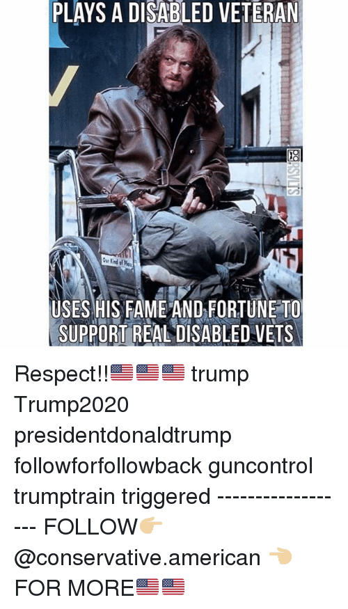 Memes, Respect, and American: PLAYS A DISABLED VETERAN  USES HIS FAME AND FORTUNE TO  SUPPORT REALDISABLED VETS Respect!!🇺🇸🇺🇸🇺🇸 trump Trump2020 presidentdonaldtrump followforfollowback guncontrol trumptrain triggered ------------------ FOLLOW👉🏼 @conservative.american 👈🏼 FOR MORE🇺🇸🇺🇸