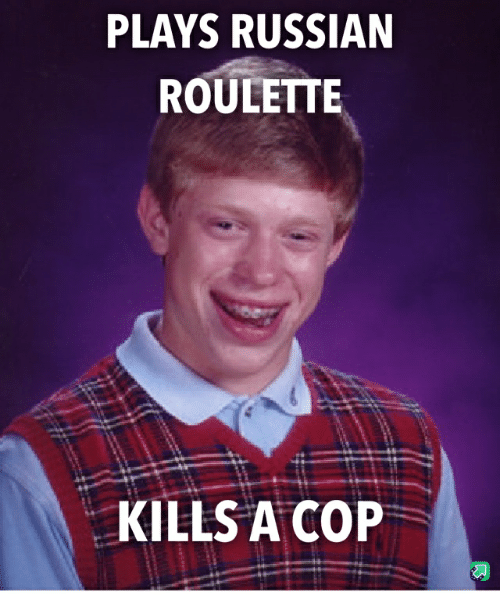 Plays Russian Roulette Kills A Cop Russian Meme On Meme