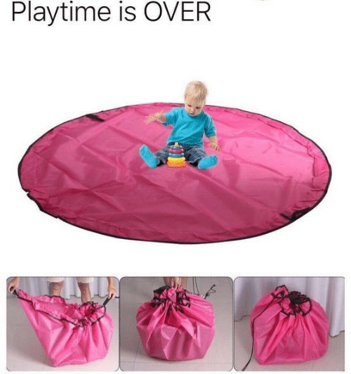 Playtime Is Over, Over, and Playtime: Playtime is OVER