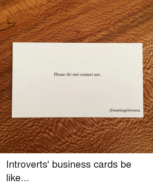 Please do not contact me introverts business cards be like funny funny contacts and contact please do not contact me mattingebretson introverts colourmoves