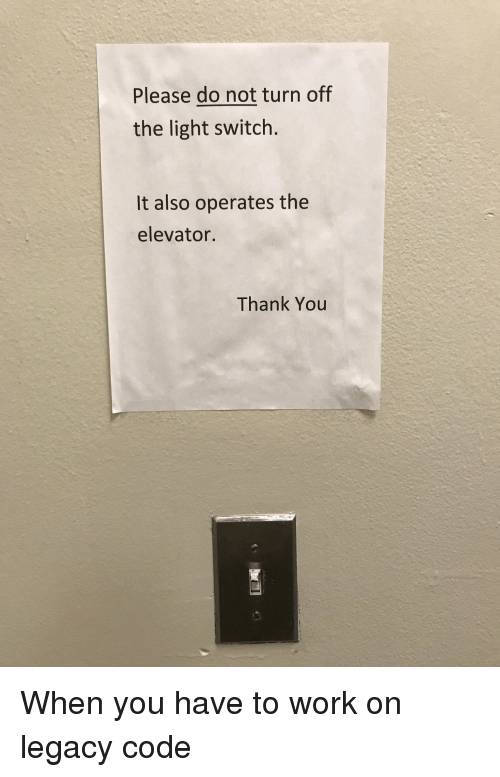 Work, Thank You, and Legacy: Please do not turn off  the light switch.  It also operates the  elevator.  Thank You