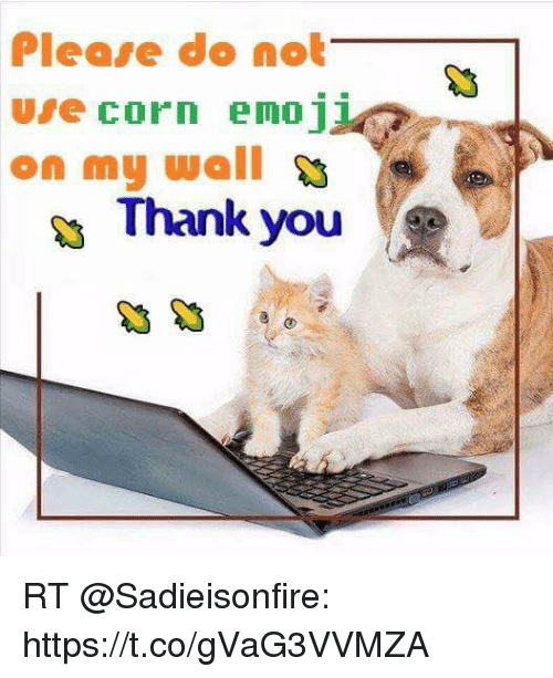 please do not use corn emo on my wall thank 21726292 please do not use corn emo on my wall thank you rt
