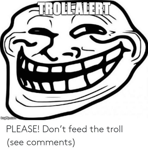 PLEASE! Don't feed the troll (see comments)