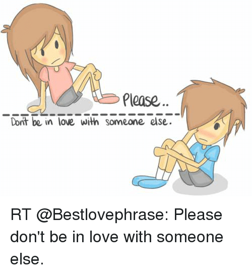 Please Dont Be In Love With Someone Else Rt Please Dont Be In Love