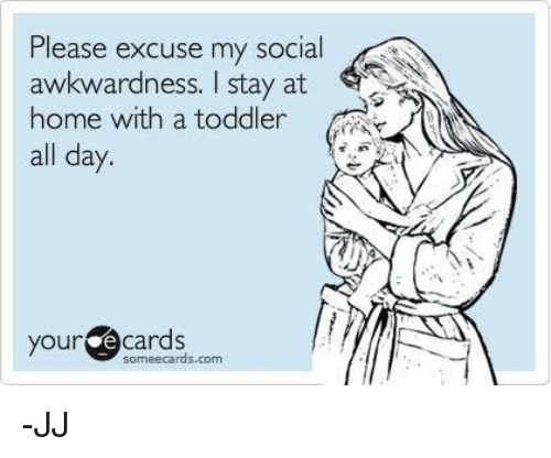 please excuse my social awkwardness stay at home with a toddler all
