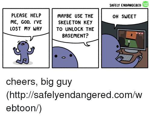 God, Memes, and Lost: PLEASE HELP  MAYBE USE THE  ME, GOD. I'VE  SKELETON KEY  LOST MY WAY  TO UNLOCK THE  BASEMENT?  WEB  SAFELY ENDANGERED  OH SWEET cheers, big guy (http://safelyendangered.com/webtoon/)