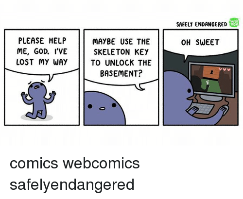 God, Memes, and Lost: PLEASE HELP  MAYBE USE THE  ME, GOD. I'VE  SKELETON KEY  LOST MY WAY  TO UNLOCK THE  BASEMENT?  SAFELY ENDANGERED  OH SWEET comics webcomics safelyendangered