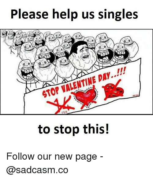 Memes, Help, and Singles: Please help us singles  STOP VALENTINE DAY..!!!  to stop this! Follow our new page - @sadcasm.co