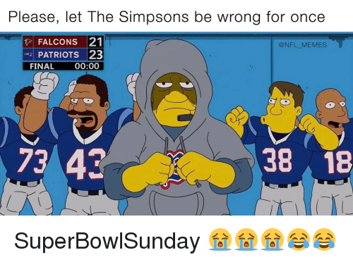 Nba, Simpson, and The Simpson: Please, let The Simpsons be wrong for once  FALCONS 21  @NFL MEMES  PATRIOTS 23  FINAL  00:00  73 43  38 18 SuperBowlSunday 😭😭😭😂😂