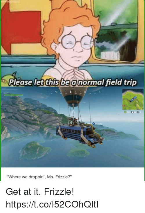 "Field Trip, Video Games, and Ms. Frizzle: Please letthisbe a normal field trip  NE  30  120  9050 O  ""Where we droppin', Ms. Frizzle? Get at it, Frizzle! https://t.co/I52COhQItl"