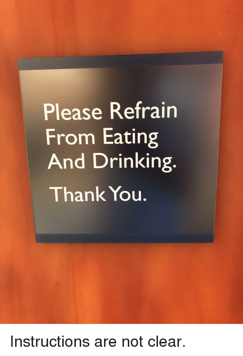 Please Refrain From Eating And Drinking Thank You