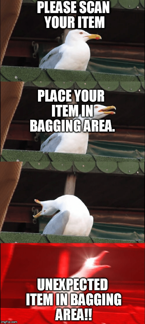 Com, Please, and Imgflip: PLEASE SCAN  YOUR ITEM  PLACE YOUR  ITEM.IN  BAGGINGAREA.  UNEXPECTED  ITEM IN BAGGING  AREA!!  imgflip.com