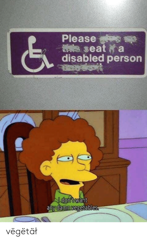 Vegeta, Seat, and Person: Please  seat a  disabled person vëgëtäł