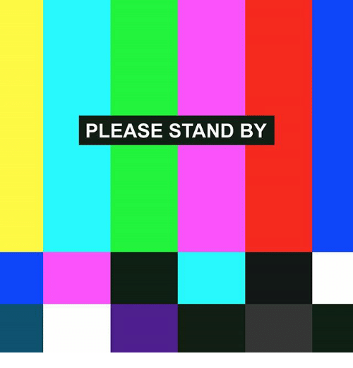 PLEASE STAND BY | Meme on ME ME