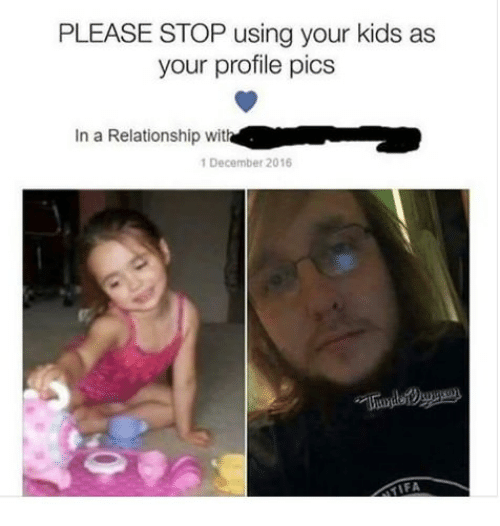 Please Stop Telling Me Your Child Is >> Please Stop Using Your Kids As Your Profile Pics In A