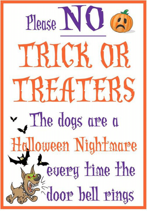 Memes, Time, and 🤖: Please  TRICK OR  THEATERS  v The dogs are a  Haloween Nightmare  every time the  door bell rings