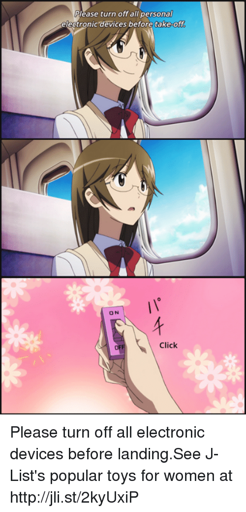 Click, Dank, and Http: Please turn off all personal  electronic devices before take-off  ON  Click Please turn off all electronic devices before landing.See J-List's popular toys for women at http://jli.st/2kyUxiP
