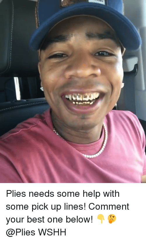 Memes, Plies, and Wshh: Plies needs some help with some pick up lines! Comment your best one below! 👇🤔 @Plies WSHH