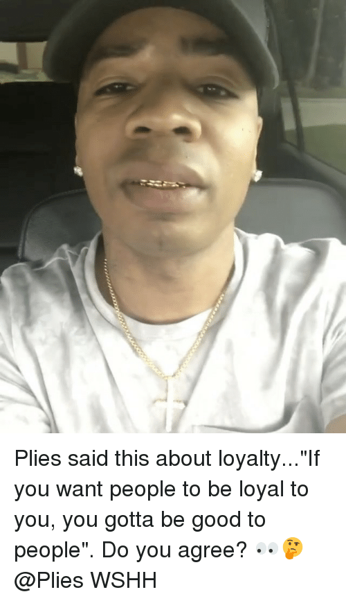 """Memes, Plies, and Wshh: Plies said this about loyalty...""""If you want people to be loyal to you, you gotta be good to people"""". Do you agree? 👀🤔 @Plies WSHH"""