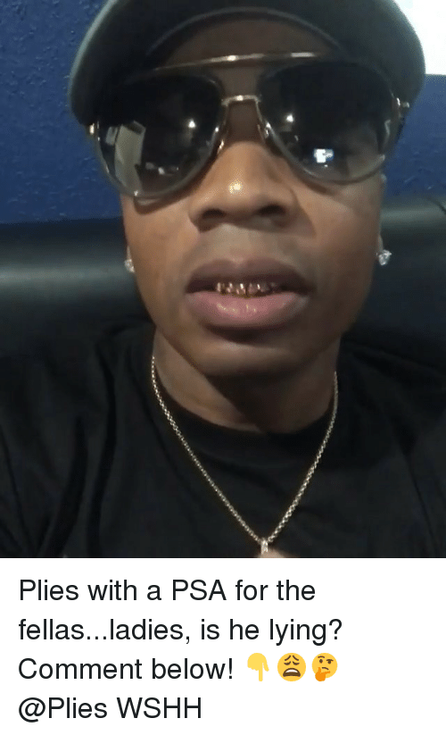 Memes, Plies, and Wshh: Plies with a PSA for the fellas...ladies, is he lying? Comment below! 👇😩🤔 @Plies WSHH