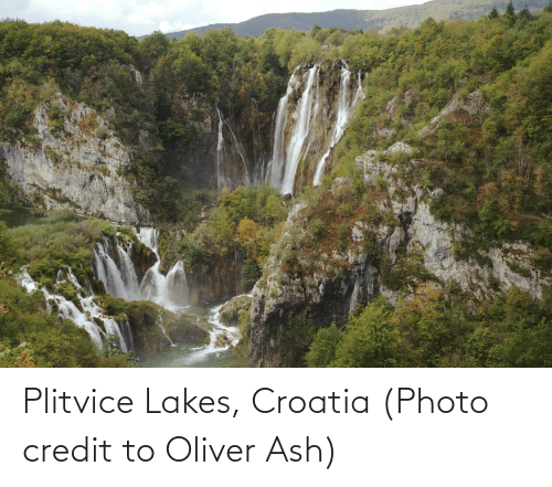 Ash, Croatia, and Photo: Plitvice Lakes, Croatia (Photo credit to Oliver Ash)