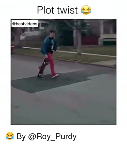 Memes, 🤖, and Twisted: Plot twist  @bestvideos 😂 By @Roy_Purdy