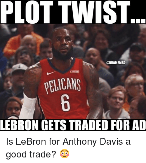 Nba, Anthony Davis, and Good: PLOT TWIST  @NBAMEMES  ELICANS  LEBRON GETS TRADED FOR AD Is LeBron for Anthony Davis a good trade? 😳