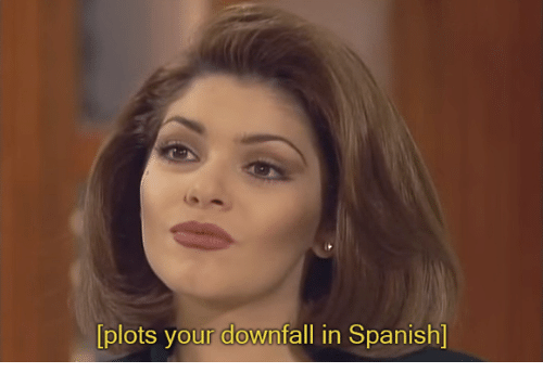 Spanish, Downfall, and In Spanish: plots your downfall in Spanish