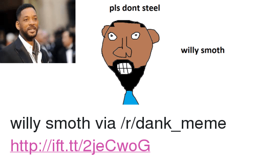 """Dank, Meme, and Http: pls dont steel  willy smoth <p>willy smoth via /r/dank_meme <a href=""""http://ift.tt/2jeCwoG"""">http://ift.tt/2jeCwoG</a></p>"""