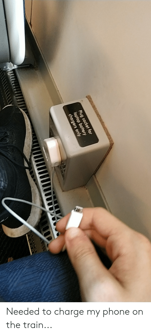 Phone, Chargers, and Laptop: Plug socket for  laptop battery  chargers only Needed to charge my phone on the train...
