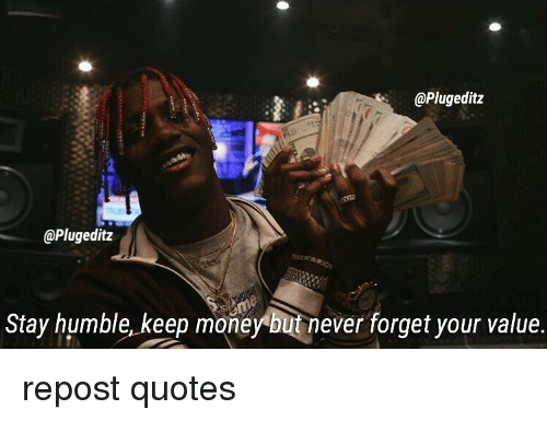 Stay Humble Keep Money But Never Forget Your Value Repost Quotes