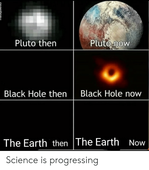 Pluto Then Pluto -Now Black Hole Then Black Hole Now the