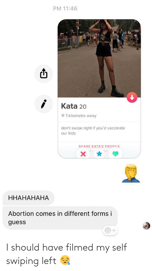 Abortion, Guess, and Kids: PM 11:46  Kata 20  O 1 kilometre away  don't swipe right if you'd vaccinate  our kids  SHARE KATA'S PROFILE  ННАНАНАНА  Abortion comes in different forms i  guess I should have filmed my self swiping left 😪