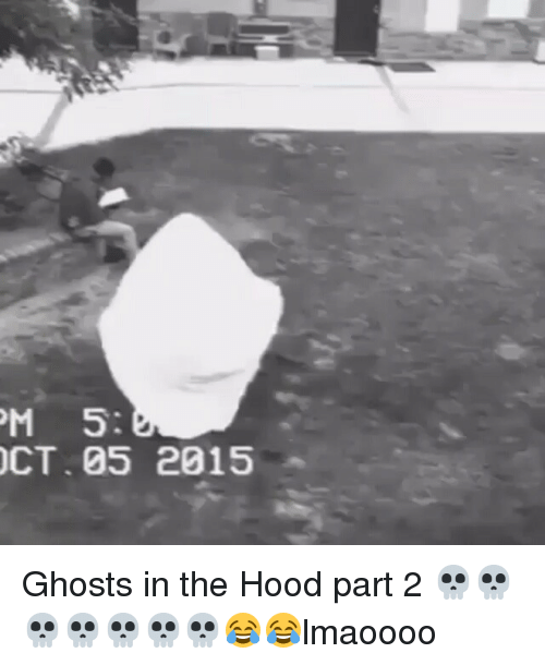 pm 5 oct 05 2015 ghosts in the hood part 19762878 ✅ 25 best memes about in the hood in the hood memes