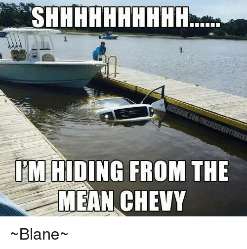 What Does Chevy Stand For >> Pm Hiding From The Mean Chevy Blane Meme On Sizzle