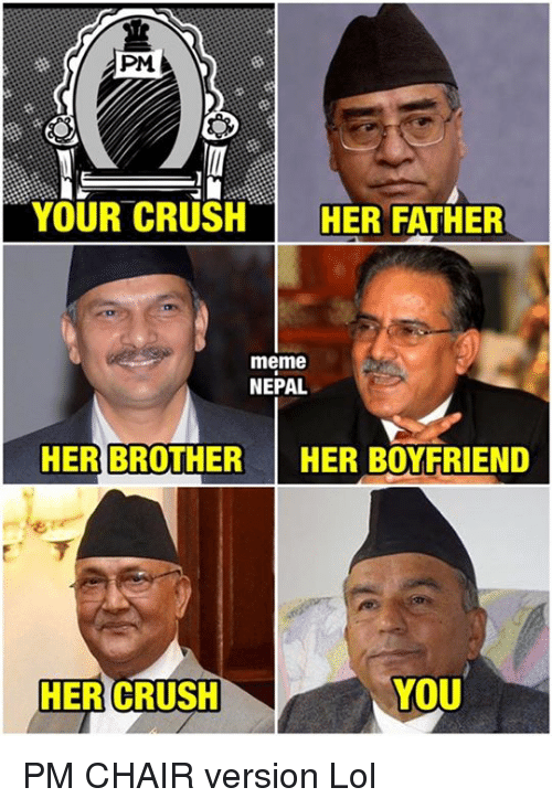 Crush, Meme, and Memes: PM  YOUR CRUSH  HER FATHER  meme  NEPAL  HER BROTHER  HER BOYFRIEND  YOU  HER CRUSH PM CHAIR version  Lol