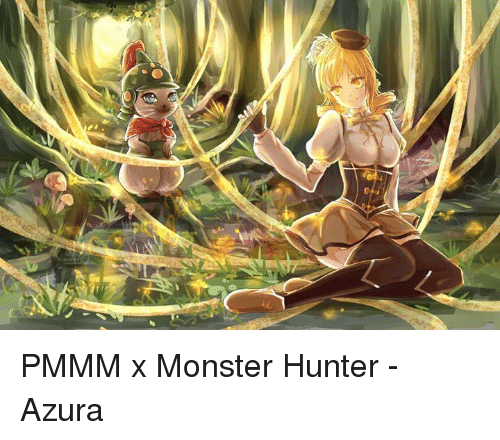 Pmmm X Monster Hunter Azura Dank Meme On Sizzle