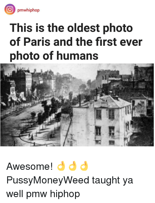 Memes, 🤖, and Oldest: pmwhiphop  This is the oldest photo  of Paris and the first ever  photo of humans Awesome! 👌👌👌 PussyMoneyWeed taught ya well pmw hiphop