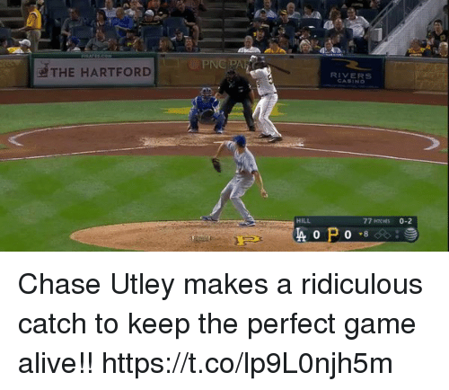 Alive, Memes, and Chase: PNC PA  RIVERS  THE HARTFORD  HILL  77 MTCHES 0-2 Chase Utley makes a ridiculous catch to keep the perfect game alive!! https://t.co/lp9L0njh5m