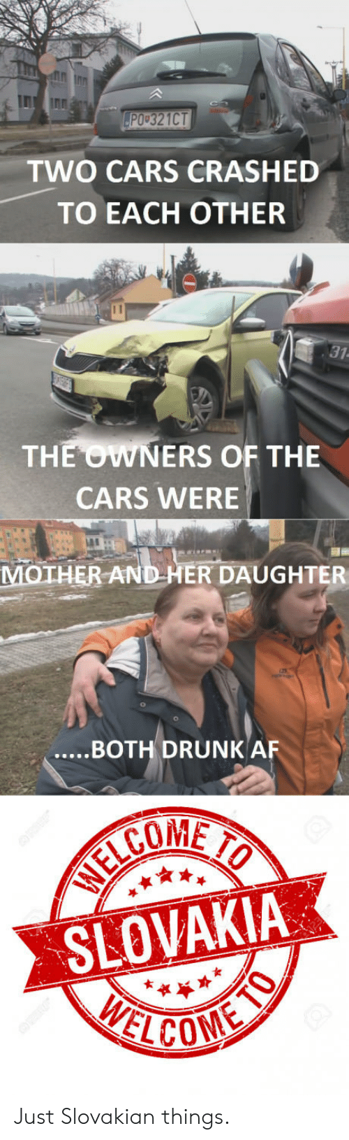 Af, Cars, and Drunk: PO 321CT  TWO CARS CRASHED  TO EACH OTHER  31  THE OWNERS OF THE  CARS WERE  MOTHER AND HER DAUGHTER  .BOTH DRUNK AF  COME  SLOVAKIA  女 Just Slovakian things.