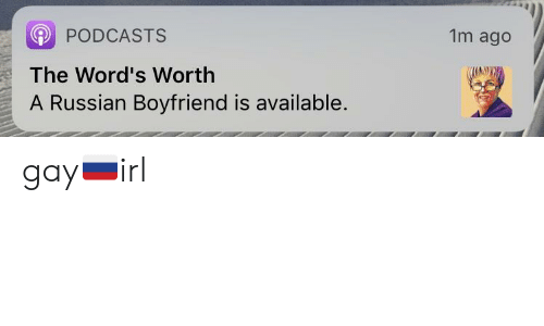 Boyfriend, Russian, and Gay: PODCASTS  1m ago  The Word's Worth  A Russian Boyfriend is available. gay🇷🇺irl