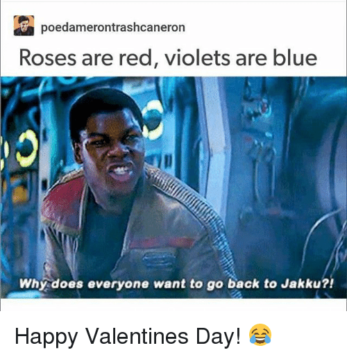 Doe, Jakku, and Memes: poedamerontrashcaneron  Roses are red, violets are blue  Why does everyone want to go back to Jakku?! Happy Valentines Day! 😂