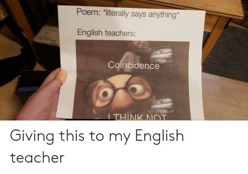 Poem Literally Says Anything English Teachers Coincidence I