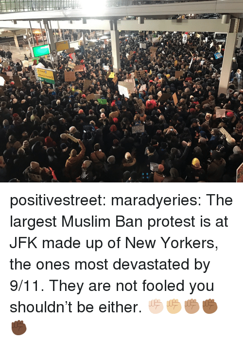 9/11, Muslim, and Protest: POES NO positivestreet: maradyeries:   The largest Muslim Ban protest is at JFK made up of New Yorkers, the ones most devastated by 9/11. They are not fooled  you shouldn't be either.   ✊🏻✊🏼✊🏽✊🏾✊🏿