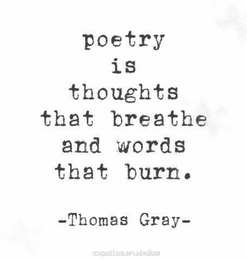 Poetry, Thomas, and Words: poetry  is  thoughts  that breathe  and words  that burn.  -Thomas Gray-  Zapalles anatmibar
